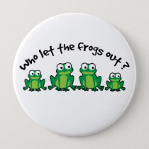 Who Let The Frogs Out? Pinback Button