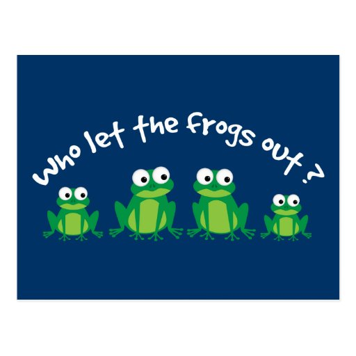 Who Let The Frogs Out? Post Card