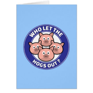 Who Let The Hogs Out Greeting Card