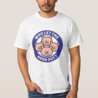 Who Let The Hogs Out T-Shirt