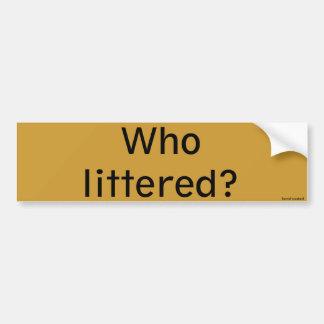 Who littered? bumper sticker