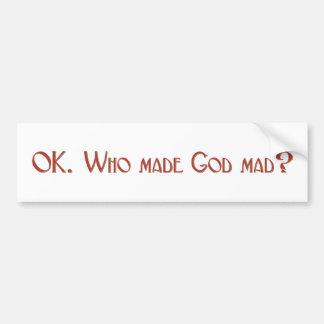 Who made God mad bumper sticker