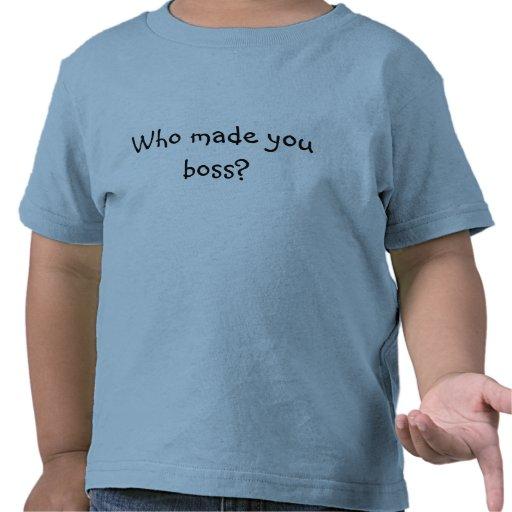 Who made you boss? Kids tee