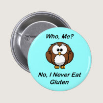Who, Me?  No, I Never Eat Gluten Pinback Button