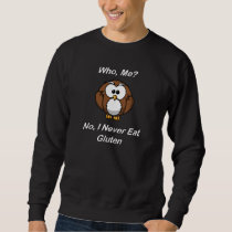 Who, Me?  No, I Never Eat Gluten Sweatshirt