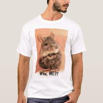 Who, ME?? T-Shirt