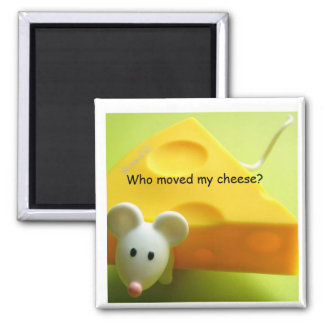 Who moved my cheese? 2 inch square magnet