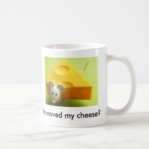 Who moved my cheese? coffee mugs