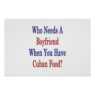 Who Needs A Boyfriend When You Have Cuban Food Poster