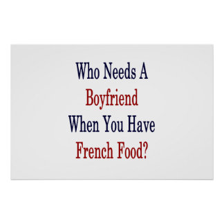 Who Needs A Boyfriend When You Have French Food? Poster
