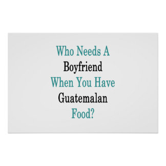 Who Needs A Boyfriend When You Have Guatemalan Foo Poster