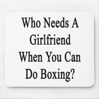 Who Needs A Girlfriend When You Can Do Boxing? Mouse Pad