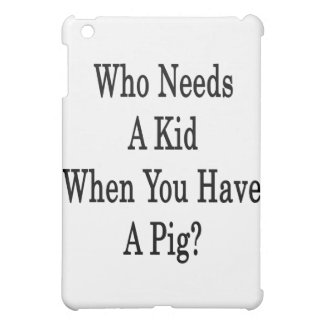 Who Needs A Kid When You Have A Pig Case For The iPad Mini