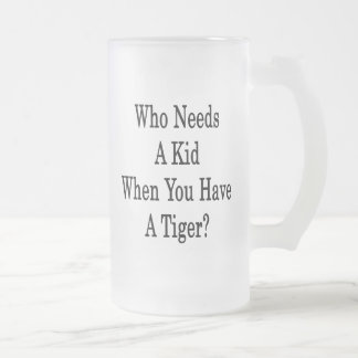 Who Needs A Kid When You Have A Tiger Coffee Mugs