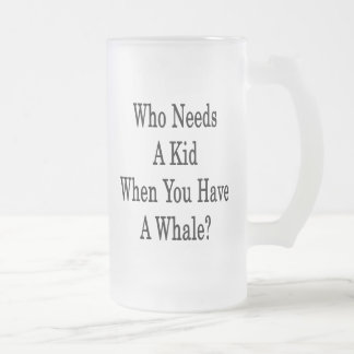 Who Needs A Kid When You Have A Whale Mugs