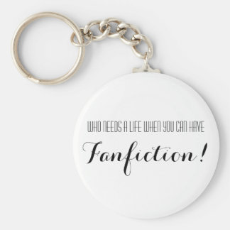 Who Needs A Life When You Can Have Fanfiction Keychain
