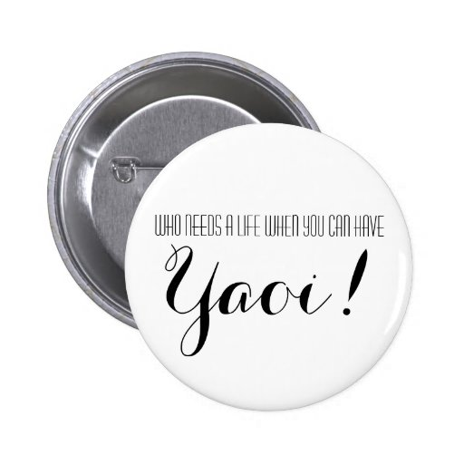 Who Needs A Life When You Can Have Yaoi Button