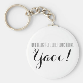Who Needs A Life When You Can Have Yaoi Keychain