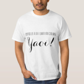 Who Needs A Life When You Can Have Yaoi T-Shirt
