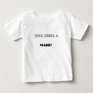 Who needs a , MAID? Shirt