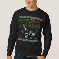 Who Needs A Sleigh Dirtbike Race Christmas Sweater