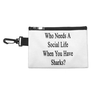 Who Needs A Social Life When You Have Sharks? Accessory Bag