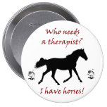 Who Needs A Therapist? I Have Horses! Button