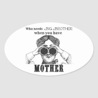 Who Needs Big Brother When You Have Mother? Oval Sticker