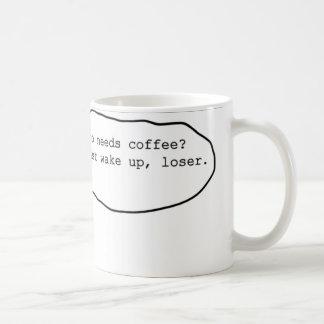 Who needs coffee? coffee mug