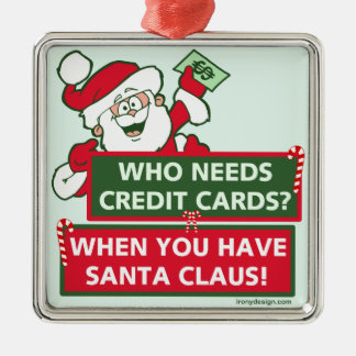 Who Needs Credit Cards? Santa Metal Ornament
