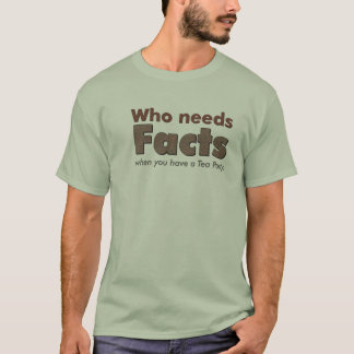 Who needs facts T-shirt