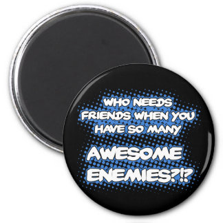 Who Needs Friends (Black)...Magnet Magnet