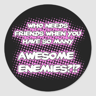 Who Needs Friends (Black & Pink)...Stickers