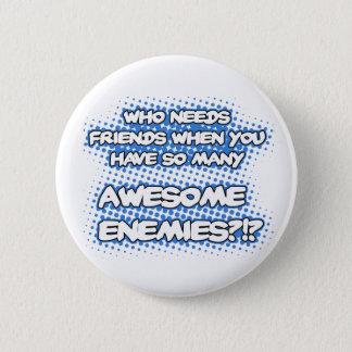 Who Needs Friends...Button Pinback Button