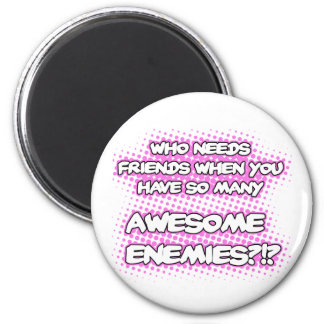 Who Needs Friends (Pink)...Magnet