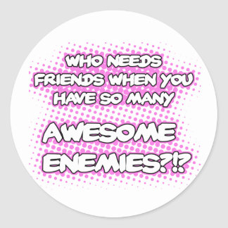 Who Needs Friends (Pink)...Stickers