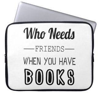 Who Needs Friends When You Have Books Laptop Sleeves