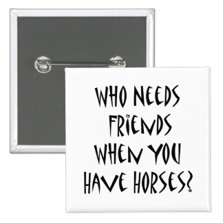 Who Needs Friends When You Have Horses 2 Inch Square Button