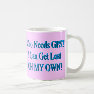 Who Needs GPS? I Can Get Lost ON MY OWN! Humor Classic White Coffee Mug