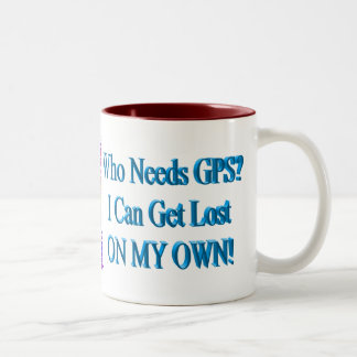 Who Needs GPS? I Can Get Lost ON MY OWN! Humor Two-Tone Coffee Mug
