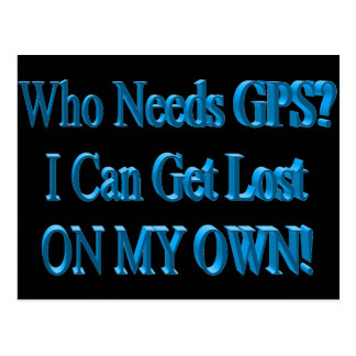 Who Needs GPS? I Can Get Lost ON MY OWN! Humor Postcard