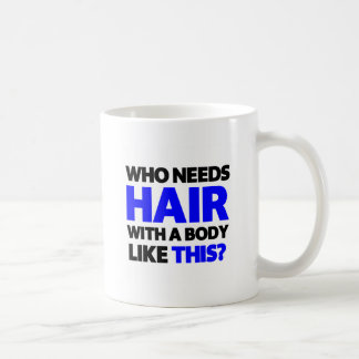 Who needs hair with a body like this? coffee mug