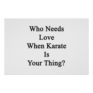 Who Needs Love When Karate Is Your Thing Poster