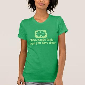 Who Needs Luck Funny Irish Tee Shirt
