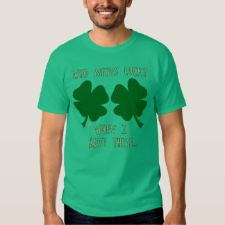 Who Needs Luck When I have these - Irish Humor Des T-shirt