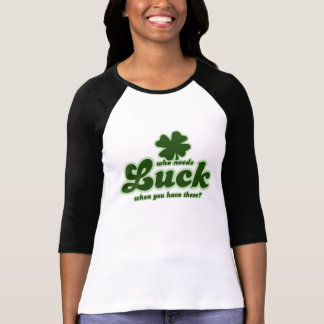 Who Needs Luck when you have these shamrock Tee Shirt
