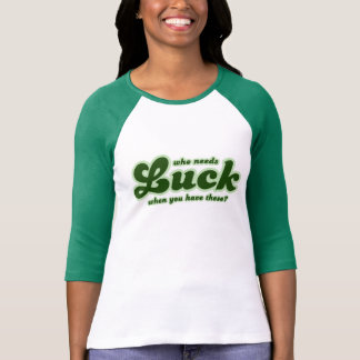 Who Needs Luck when you have These? T-shirt