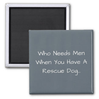 Who Needs Men When You Have A Rescue Dog... 2 Inch Square Magnet