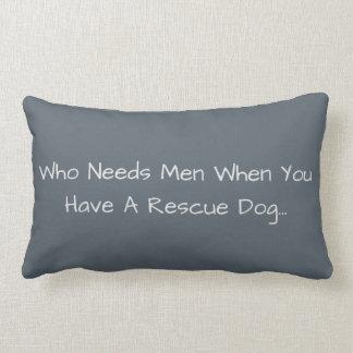 Who Needs Men When You Have A Rescue Dog... Lumbar Pillow