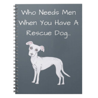 Who Needs Men When You Have A Rescue Dog... Spiral Notebook